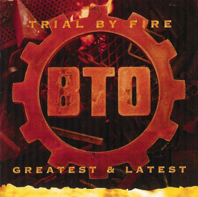 BTO - Trial by Fire: Greatest and Latest (1996)