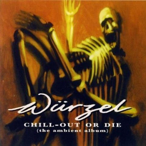 Würzel - Chill Out Or Die (The Ambient Album) (1998)