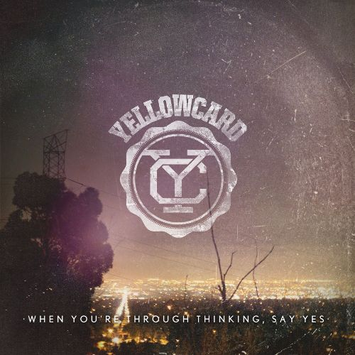 Yellowcard - When You're Through Thinking, Say Yes (2011)
