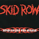 Revolutions per Minute (2006) - Skid Row